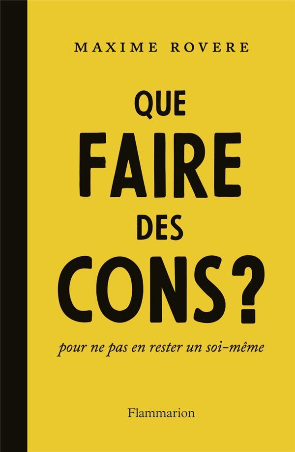 QUE FAIRE DES CONS ? - POUR NE PAS EN RESTER UN SOI-MEME
