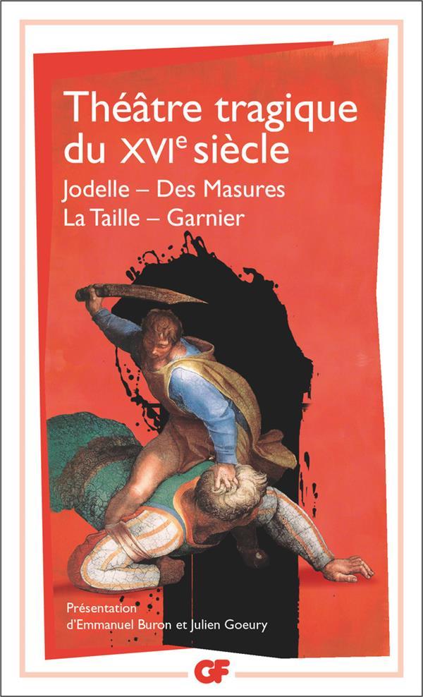 THEATRE TRAGIQUE DU XVI SIECLE  -  JODELLE, DES MASURES, LA TAILLE, GARNIER  COLLECTIF FLAMMARION