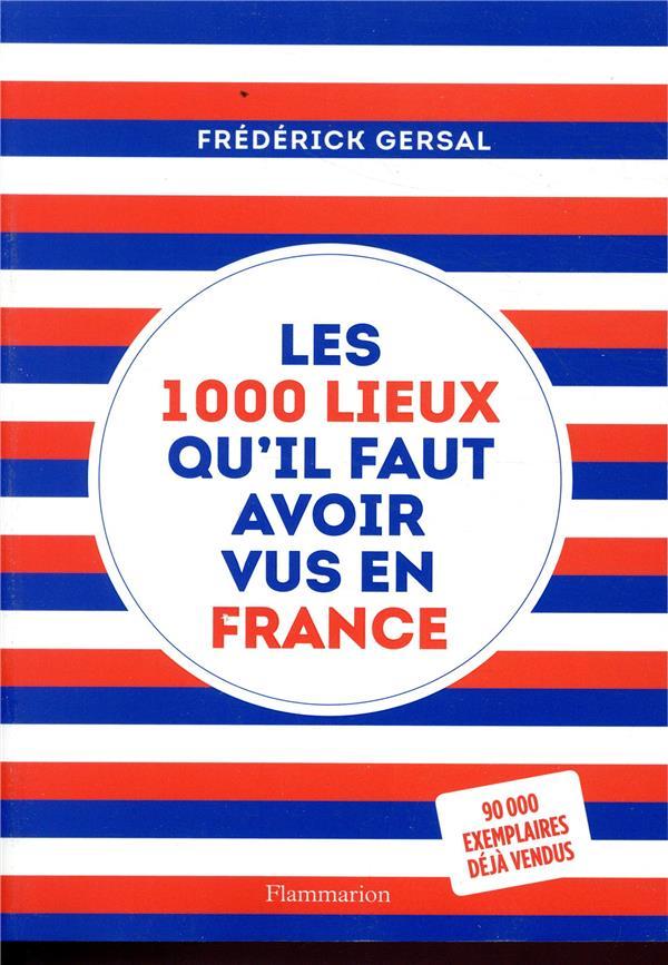 LES 1000 LIEUX QU'IL FAUT AVOIR VUS EN FRANCE  FLAMMARION