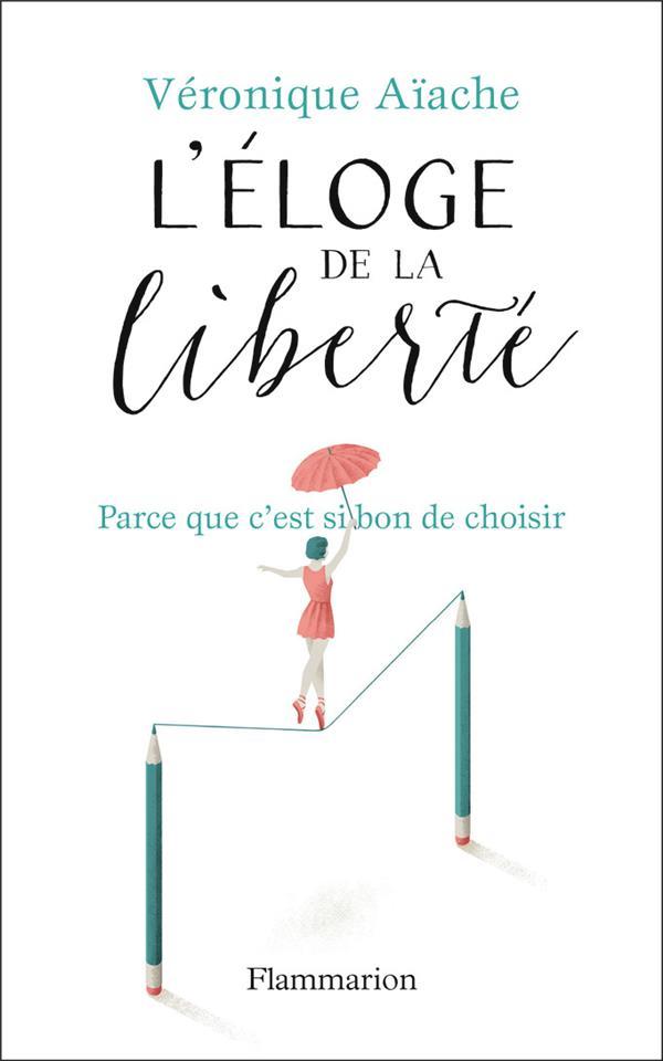 L-ELOGE DE LA LIBERTE - PARCE AIACHE VERONIQUE FLAMMARION