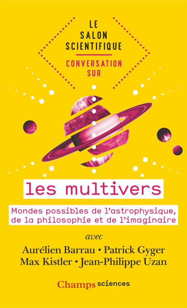 LES MULTIVERS  -  MONDES POSSIBLES DE L'ASTROPHYSIQUE, DE LA PHILOSOPHIE ET DE L'IMAGINAIRE