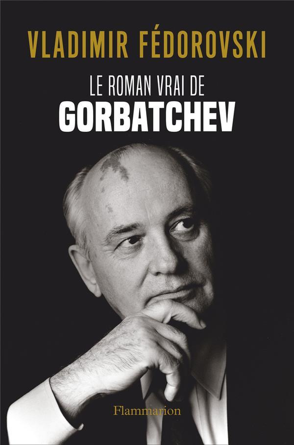 LE ROMAN VRAI DE GORBATCHEV FEDOROVSKI VLADIMIR FLAMMARION