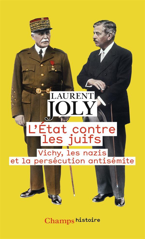 L'ETAT CONTRE LES JUIFS  -  VICHY, LES NAZIS ET LA PERSECUTION ANTISEMITE JOLY LAURENT FLAMMARION