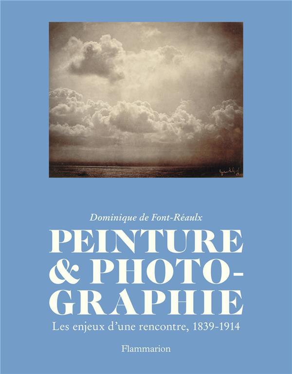 PEINTURE ET PHOTOGRAPHIE - LES ENJEUX D'UNE RENCONTRE, 1839-1914