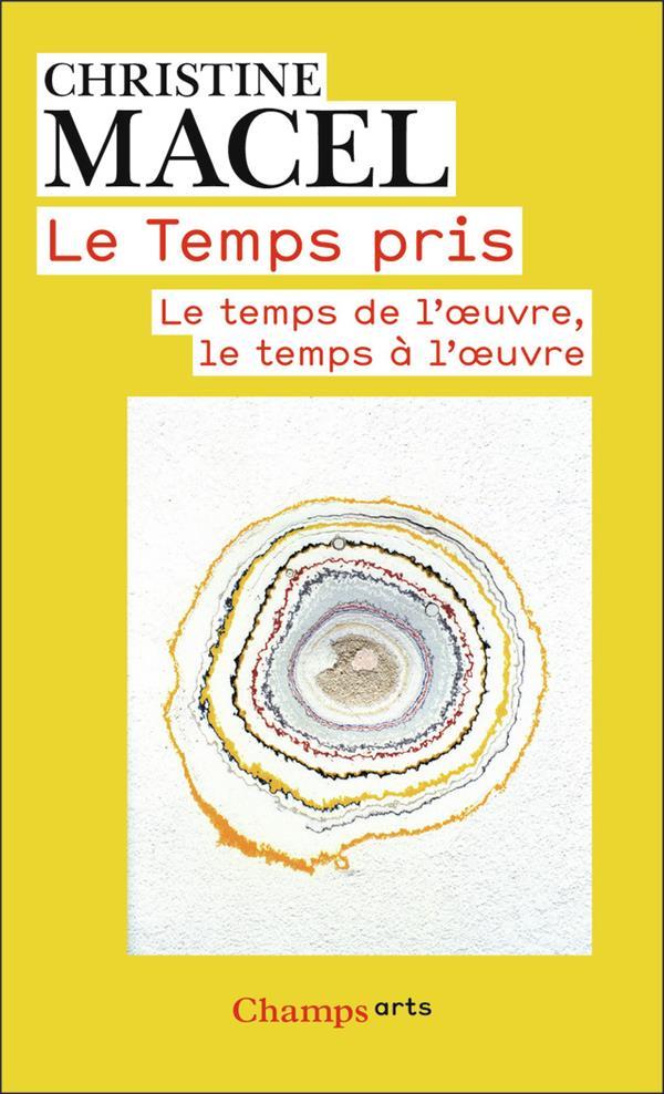 LE TEMPS PRIS     LE TEMPS DE L'OEUVRE, LE TEMPS A L'OEUVRE