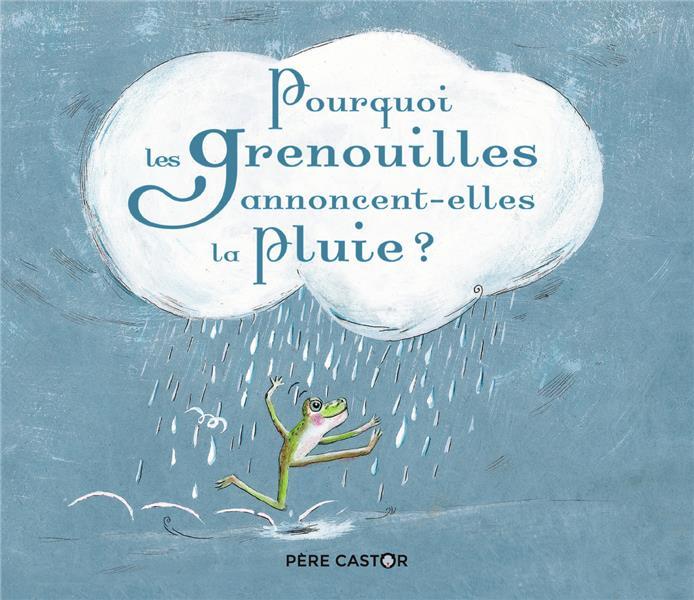 POURQUOI LES GRENOUILLES ANNONCENT-ELLES LA PLUIE ? LAURENCIN/PERRIN FLAMMARION