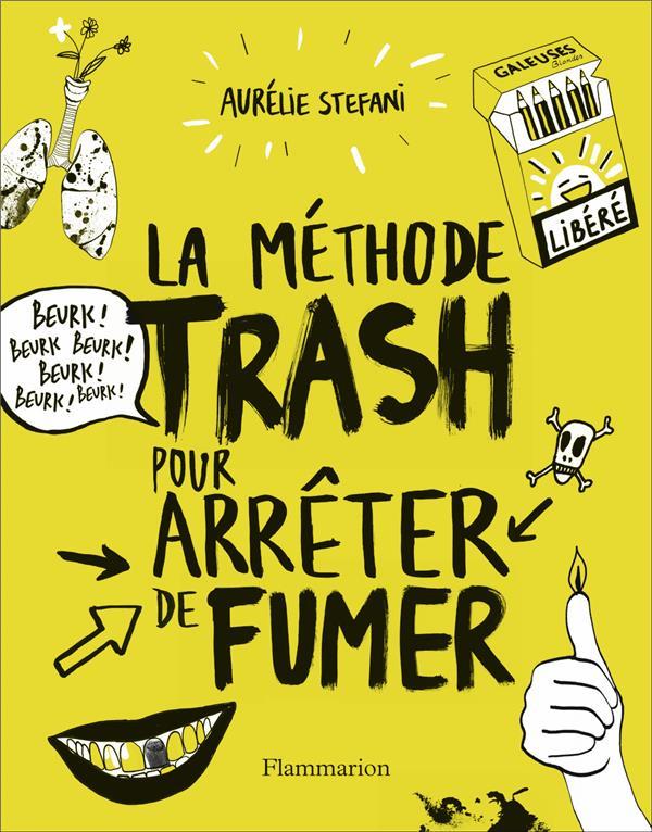 LA METHODE TRASH POUR ARRETER DE FUMER STEFANI AURELIE FLAMMARION