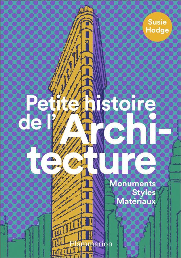 PETITE HISTOIRE DE L'ARCHITECTURE  -  MONUMENTS, STYLES, MATERIAUX