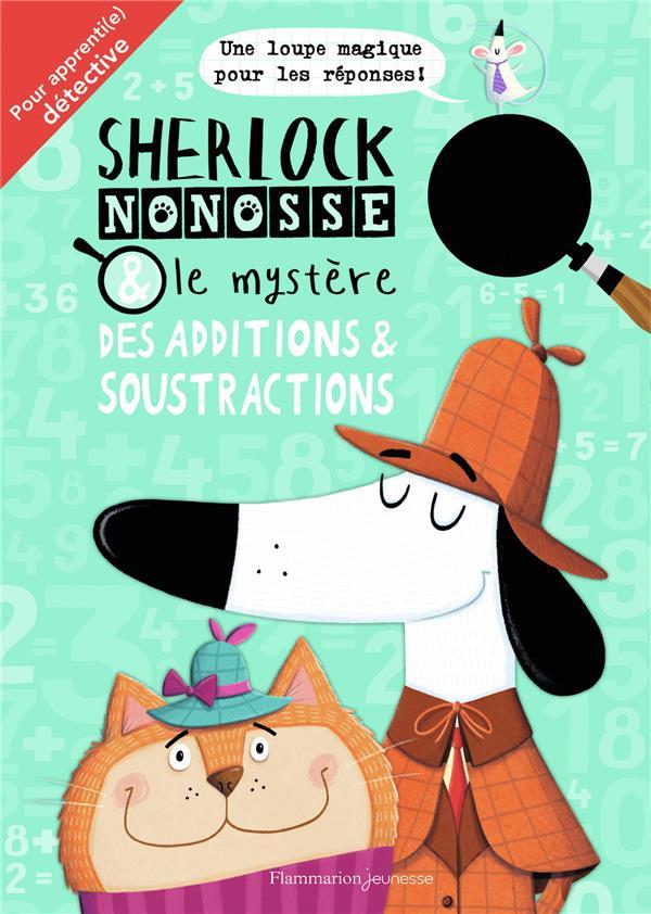 SHERLOCK NONOSSE ET LE MYSTERE DES ADDITIONS et SOUSTRACTIONS MARX/BIGWOOD FLAMMARION
