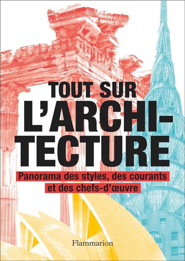 TOUT SUR L'ARCHITECTURE  -  PANORAMA DES STYLES, DES COURANTS ET DES CHEFS-D'OEVRE  COLLECTIF FLAMMARION
