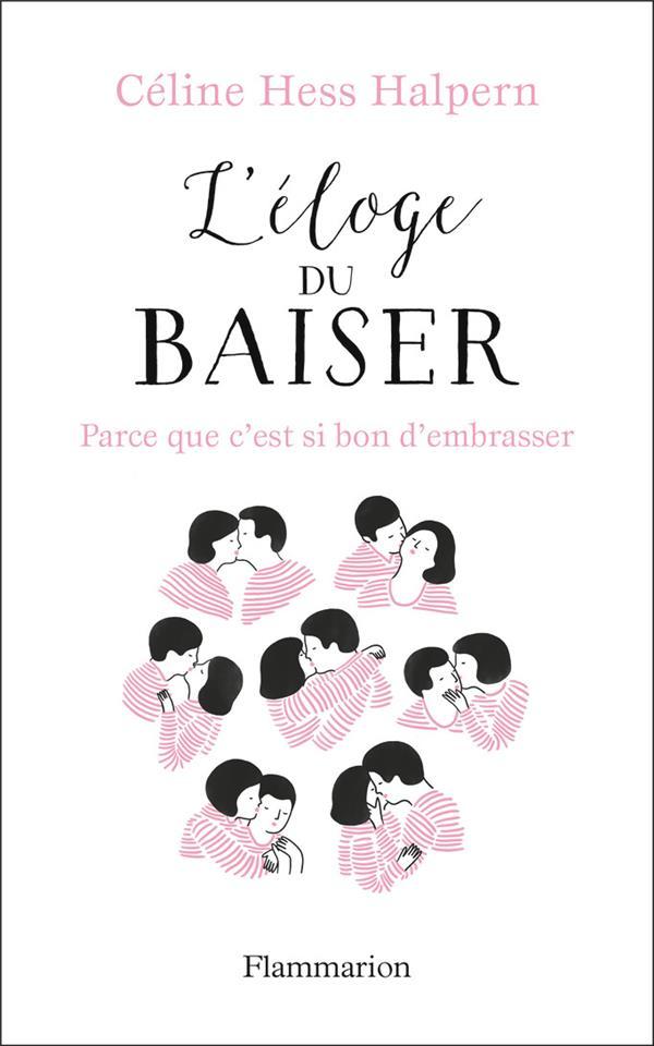L'ELOGE DU BAISER  -  PARCE QUE C'EST SI BON D'EMBRASSER HESS HALPERN CELINE FLAMMARION