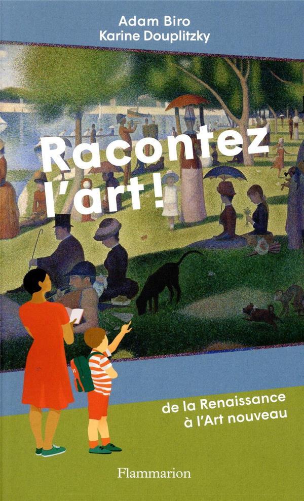 RACONTEZ L'ART ! DE LA RENAISSANCE A L'ART NOUVEAU BIRO/DOUPLITZKY FLAMMARION