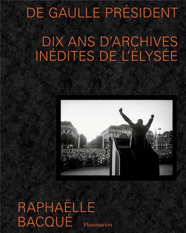 DE GAULLE PRESIDENT - DIX ANS BACQUE RAPHAELLE FLAMMARION