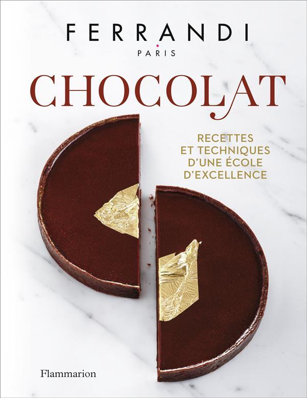 CHOCOLAT: RECETTES ET TECHNIQUES D-UNE ÉCOLE D-EXCELLENCE FERRANDI FLAMMARION