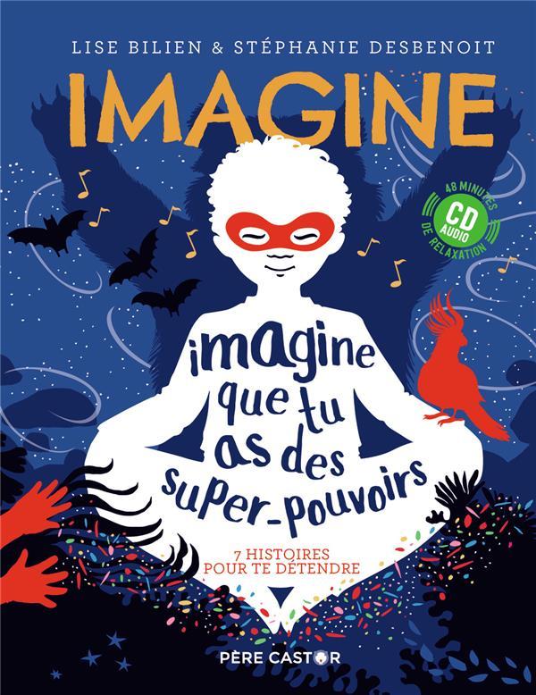 IMAGINE QUE TU AS DES SUPER-POUVOIRS  -  7 HISTOIRES POUR TE DETENDRE