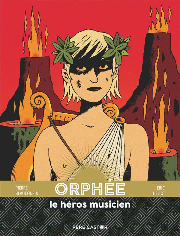 ORPHEE LE HEROS MUSICIEN PIERRE BEAUCOUSIN / FLAMMARION