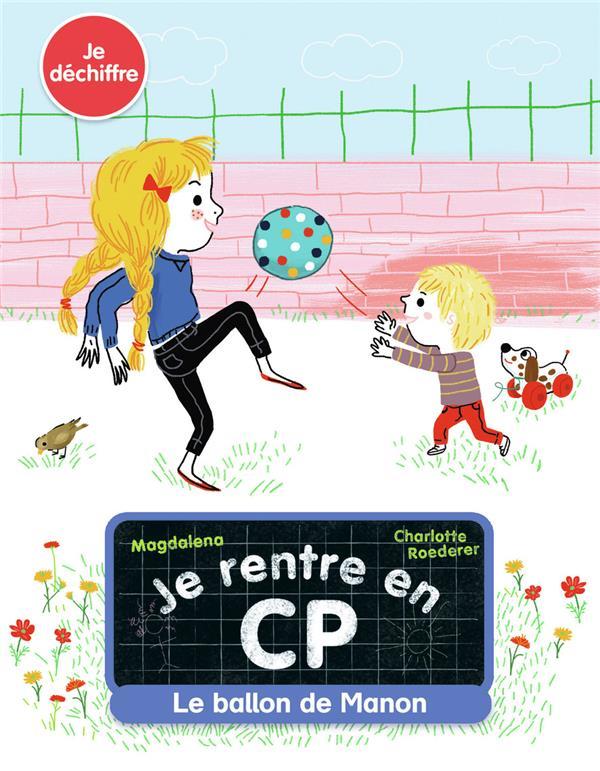 JE RENTRE EN CP T.7  -  LE BALLON DE MANON MAGDALENA/ROEDERER FLAMMARION