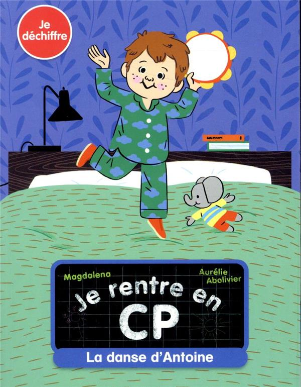 JE RENTRE EN CP  -  LA DANSE D'ANTOINE MAGDALENA / AURELIE FLAMMARION