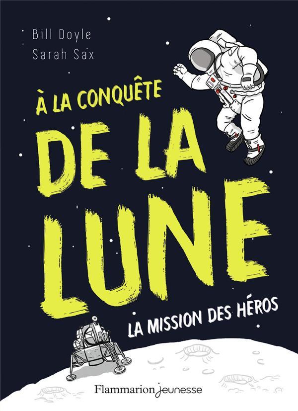 A LA CONQUETE DE LA LUNE  -  LA MISSION DES HEROS BILL DOYLE FLAMMARION