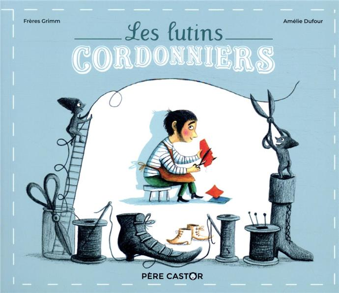 LES LUTINS CORDONNIERS D'APRES GRIMM / AMEL FLAMMARION
