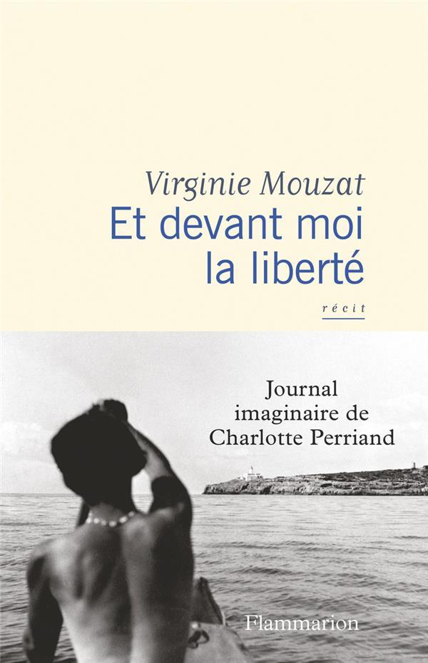 ET DEVANT MOI LA LIBERTE  -  JOURNAL IMAGINAIRE DE CHARLOTTE PERRIAND