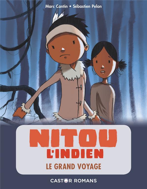 NITOU L'INDIEN  -  LE GRAND VOYAGE MARC CANTIN / SEBAST FLAMMARION