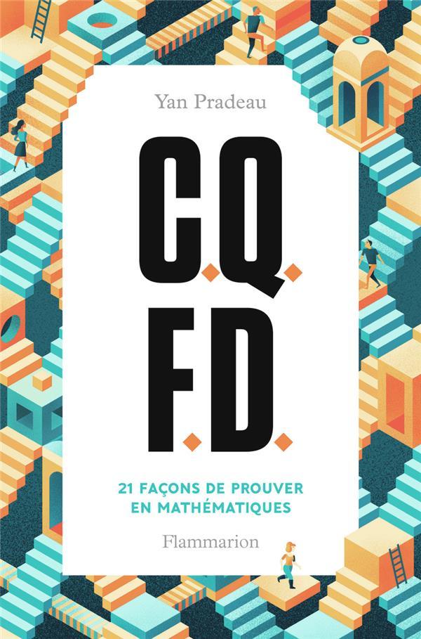C.Q.F.D.     21 FACONS DE PROUVER EN MATHEMATIQUES