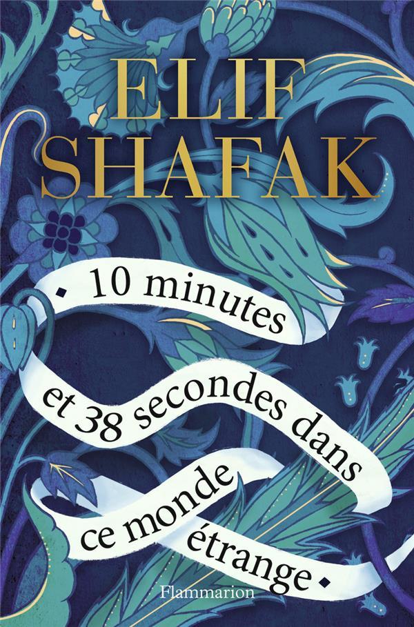 10 MINUTES ET 38 SECONDES DANS CE MONDE ETRANGE SHAFAK ELIF FLAMMARION