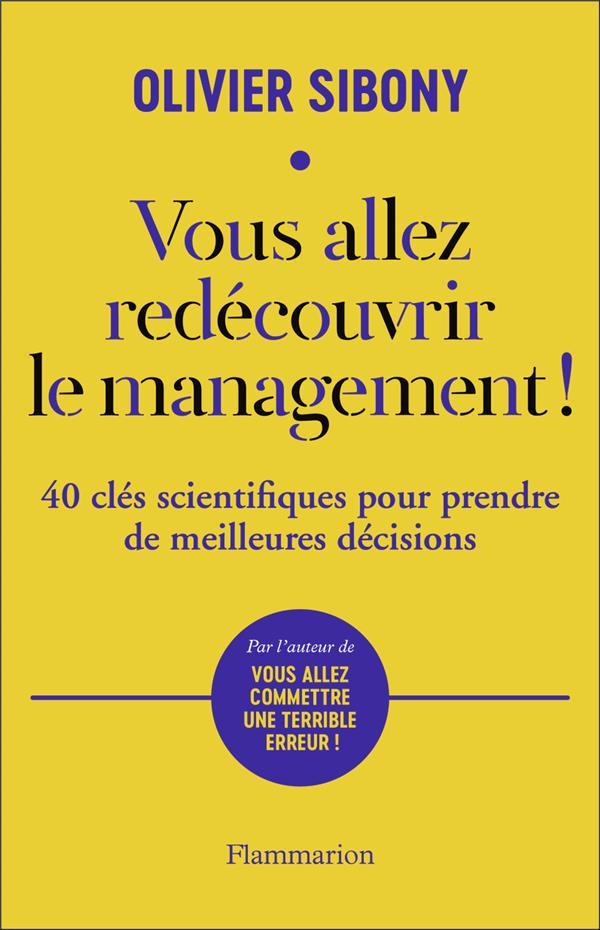 VOUS ALLEZ REDECOUVRIR LE MANAGEMENT ! 40 CLES SCIENTIFIQUES POUR PRENDRE DE MEILLEURES DECISIONS