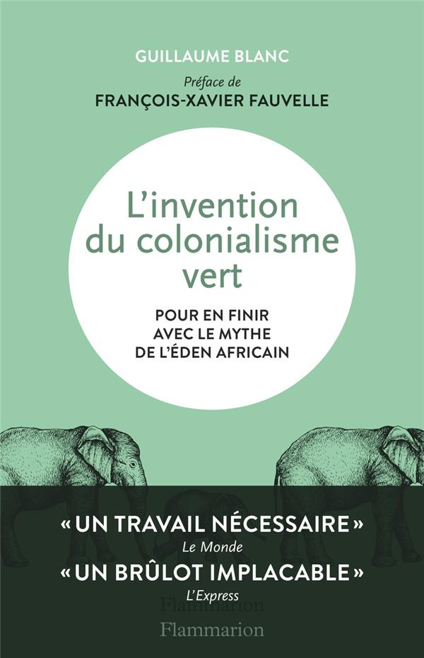 L'INVENTION DU COLONIALISME VERT  -  POUR EN FINIR AVEC LE MYTHE DE L'EDEN AFRICAIN