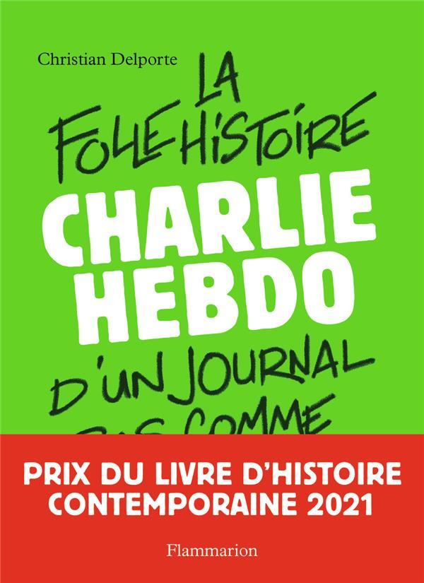 CHARLIE HEBDO  -  LA FOLLE HISTOIRE D'UN JOURNAL PAS COMME LES AUTRES DELPORTE CHRISTIAN FLAMMARION