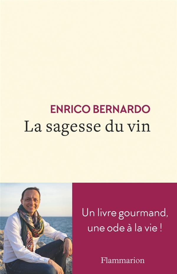 LA SAGESSE DU VIN  -  UN LIVRE GOURMAND, UNE ODE A LA VIE ! BERNARDO ENRICO FLAMMARION