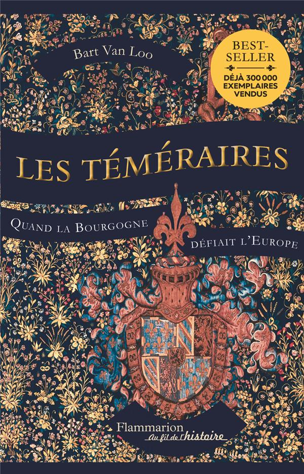 LES TEMERAIRES  -  QUAND LA BOURGOGNE DEFIAIT L'EUROPE BART VAN LOO FLAMMARION