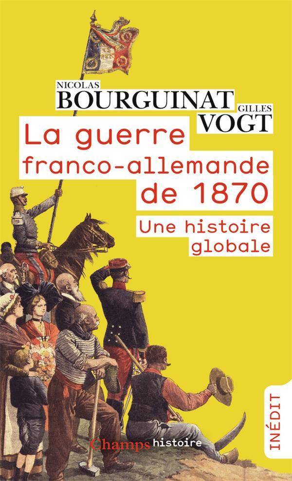 LA GUERRE FRANCO-ALLEMANDE DE 1870  -  UNE HISTOIRE GLOBALE VOGT/BOURGUINAT FLAMMARION