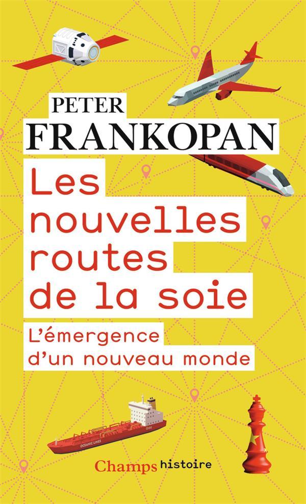 LES NOUVELLES ROUTES DE LA SOIE  -  L'EMERGENCE D'UN NOUVEAU MONDE FRANKOPAN, PETER FLAMMARION