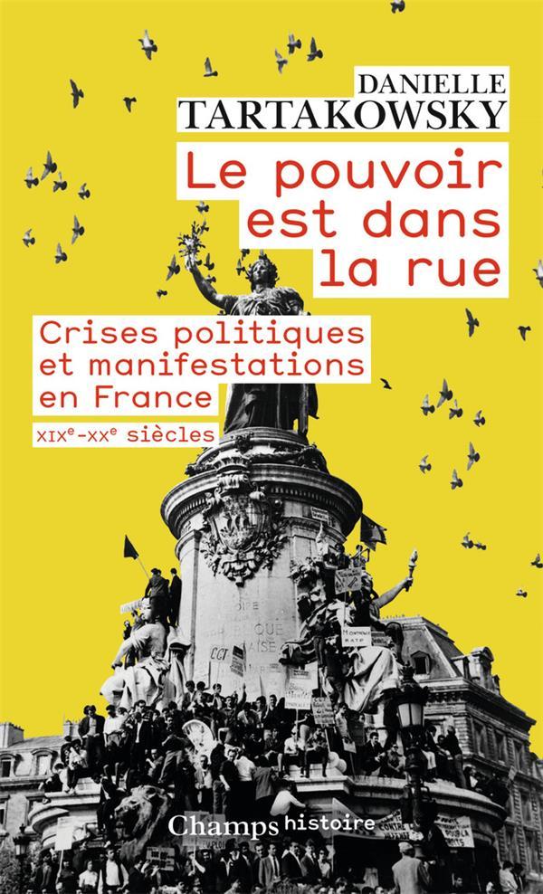 LE POUVOIR EST DANS LA RUE  -  CRISES POLITIQUES ET MANIFESTATIONS EN FRANCE  -  XIX-XXE SIECLES TARTAKOWSKY DANIELLE FLAMMARION