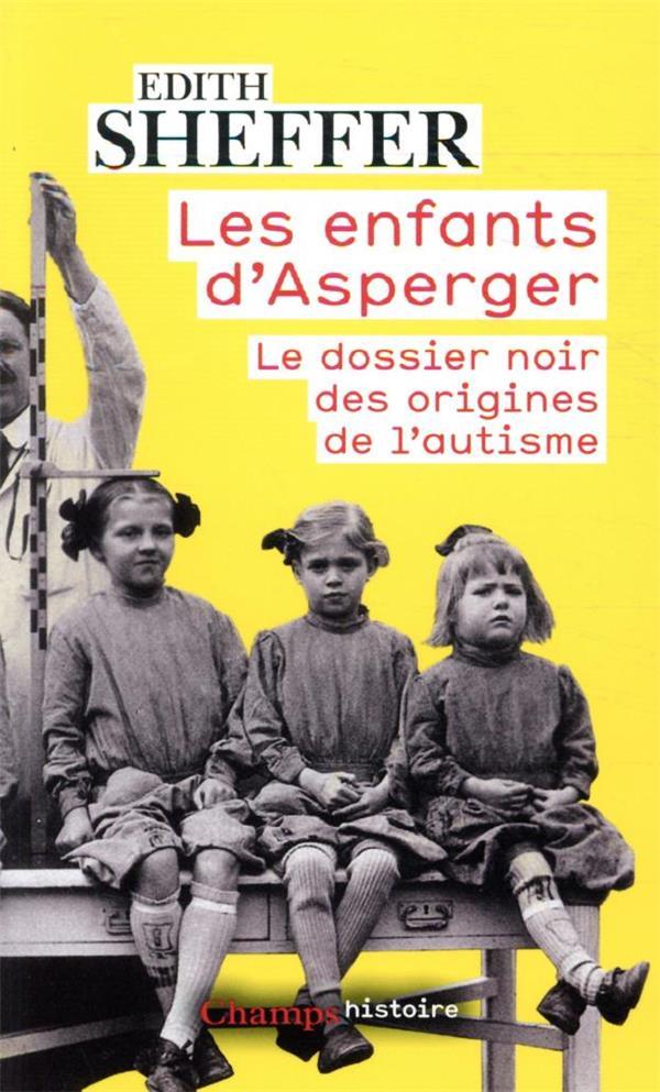 LES ENFANTS D'ASPERGER  -  LE DOSSIER NOIR DES ORIGINES DE L'AUTISME XXX FLAMMARION