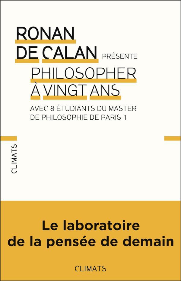 PHILOSOPHER A VINGT ANS AVEC 8 ETUDIANTS DU MASTER DE PHILOSOPHIE DE PARIS 1