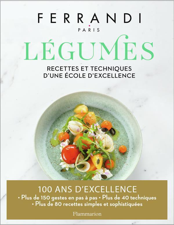 LEGUMES  -  RECETTES ET TECHNIQUES D'UNE ECOLE D'EXCELLENCE