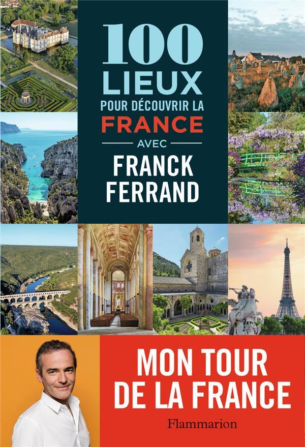100 LIEUX POUR DECOUVRIR LA FR FERRAND FRANCK FLAMMARION