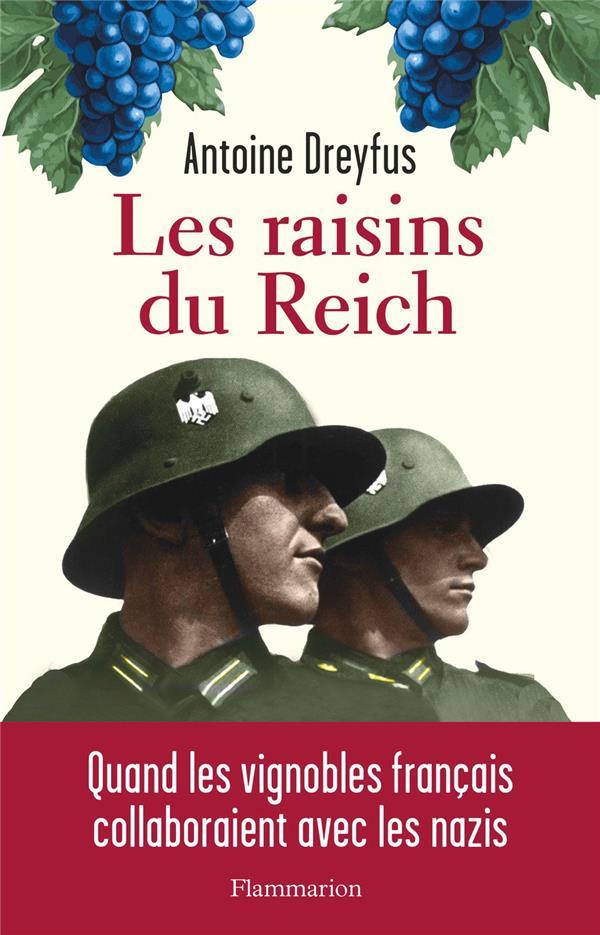 LES RAISINS DU REICH : QUAND LES VIGNOBLES FRANCAIS COLLABORAIENT AVEC LES NAZIS DREYFUS ANTOINE FLAMMARION