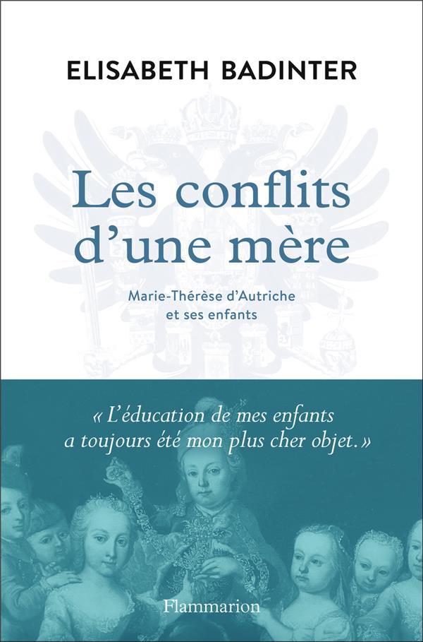 LES CONFLITS D'UNE MERE  -  MARIE-THERESE D'AUTRICHE ET SES ENFANTS BADINTER ELISABETH FLAMMARION
