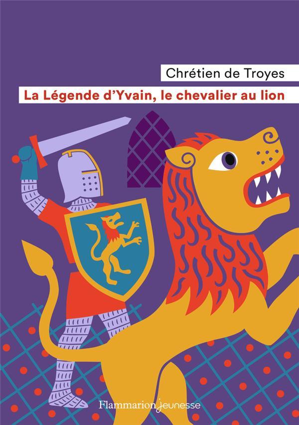 LA LEGENDE D'YVAIN, LE CHEVALIER AU LION CHRETIEN DE TROYES FLAMMARION