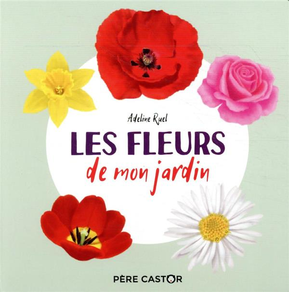 LES FLEURS DE MON JARDIN RUEL ADELINE FLAMMARION