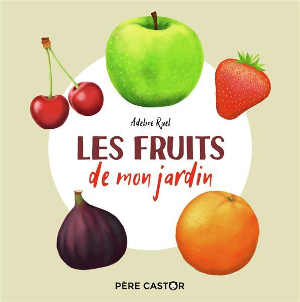 LES FRUITS DE MON JARDIN RUEL, ADELINE FLAMMARION
