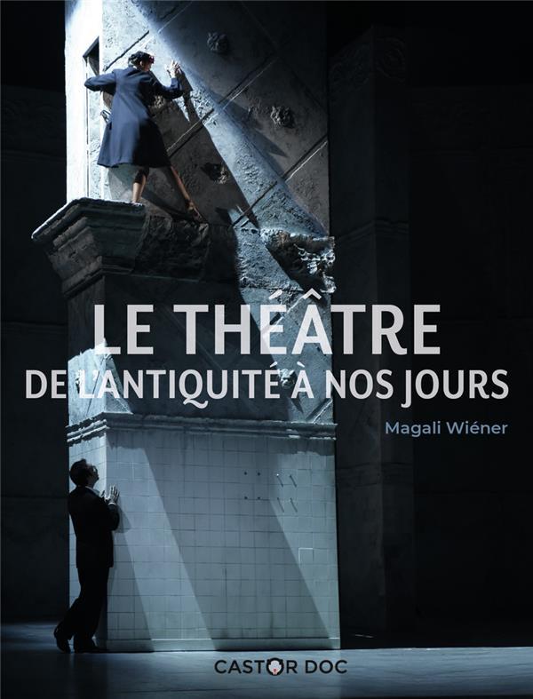 LE THEATRE  -  DE L'ANTIQUITE A NOS JOURS