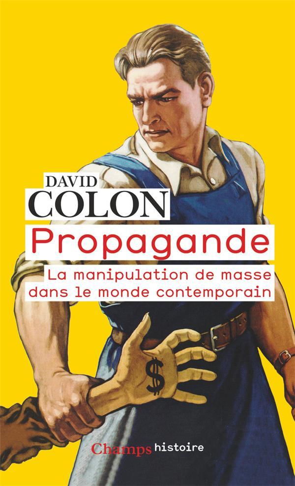 PROPAGANDE  -  LA MANIPULATION DE MASSE DANS LE MONDE CONTEMPORAIN COLON DAVID FLAMMARION