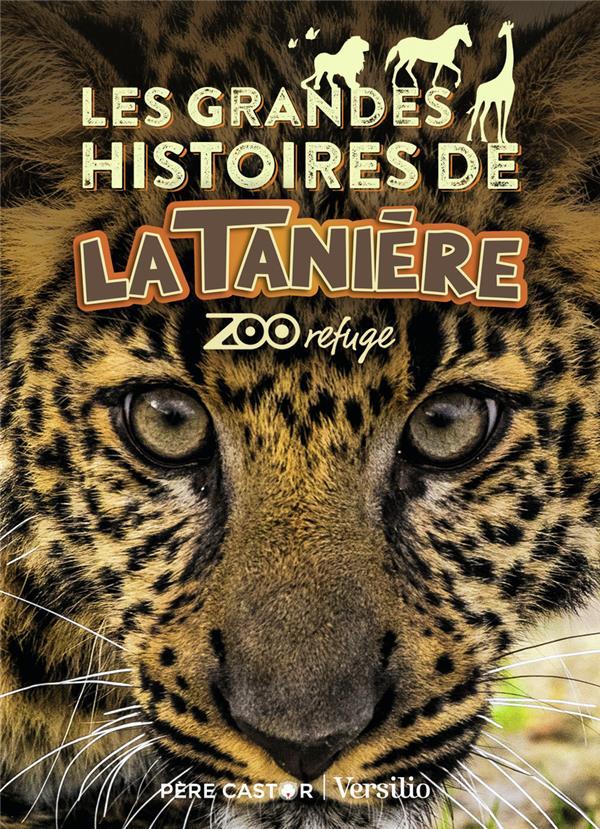 LES GRANDES HISTOIRES DE LA TANIERE  -  ZOO REFUGE VIOLAS, FRANCINE  FLAMMARION