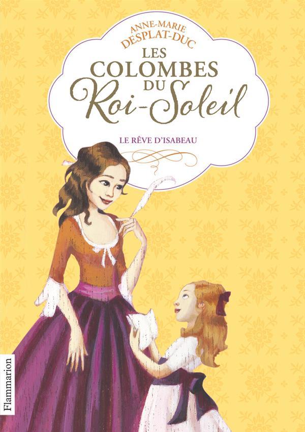 LES COLOMBES DU ROI-SOLEIL T.5  -  LE REVE D'ISABEAU DESPLAT-DUC A-M. FLAMMARION
