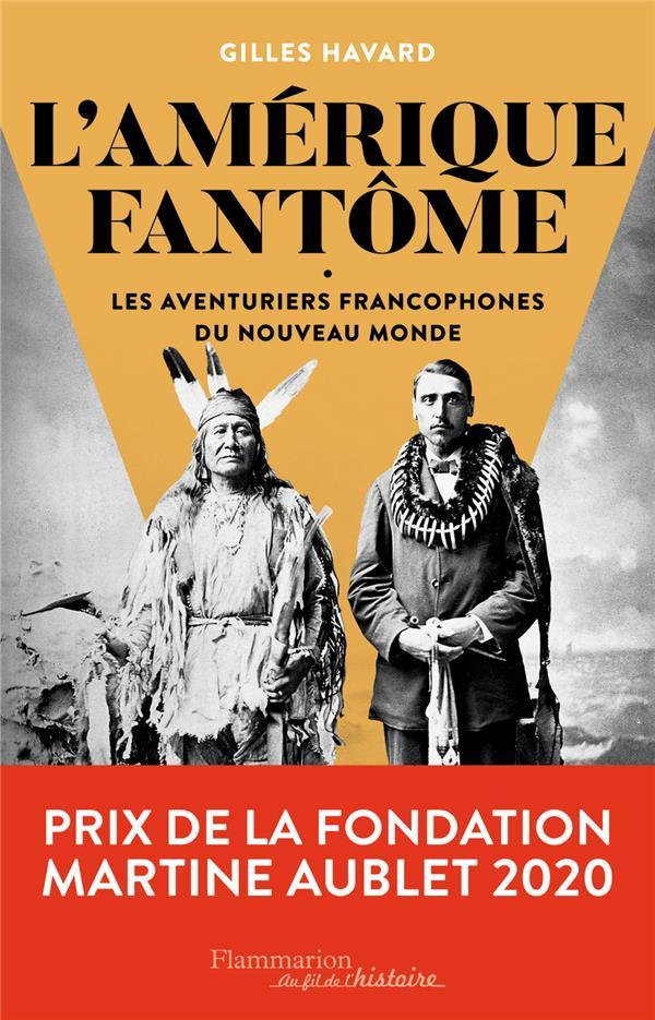L'AMERIQUE FANTOME   LES AVENTURIERS FRANCOPHONES DU NOUVEAU MONDE